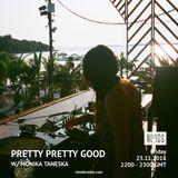 Pretty Pretty Good W/ Monika Taneska: 23rd November '18
