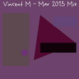 Vincent M - Mar 2015 Mix