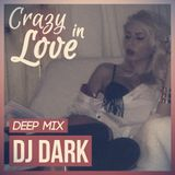 Dj Dark - Crazy in Love (February 2015 Deep Mix) | DOWNLOAD + Tracklist link in description