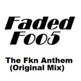 Faded Foo5 - The Fkn Anthem (Original Mix)