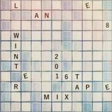 Lane 8 – Winter 2016 Mixtape