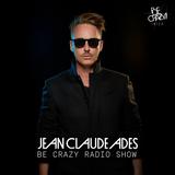 Jean Claude Ades' Be Crazy Ibiza Radio Show feat Mantu #354