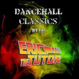 Dancehall Classics with Eric The Tutor - 14th December 2014