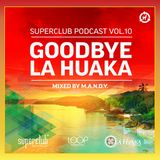 M.A.N.D.Y. @ GoodBye La Huaka,Superclub Podcast (08-03-2013)