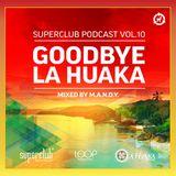 M.A.N.D.Y. @ GoodBye La Huaka,Superclub Podcast (08-03-2013)