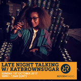 Late Night Talking w/ Katbrownsugar 1st October 2017