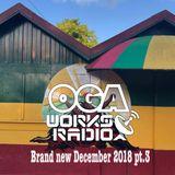 OGAWORKS RADIO BRAND NEW DECEMBER 2018 PT.3