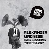1605 Podcast 247 with Alexander Madness