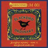 obscene live 001 - blackbird ordinary - miami - feb 2017