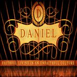 Daniel - Faithful Living In An Unfaithful Culture - A Prayer Made
