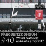 Frequenzkonsum #40 – Wer hat heutzutage noch Lust auf Unipolitik?