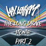 THE LONG DRIVE HOME PART 2 @MaxDenham
