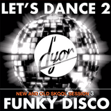 Let's Dance 2 Funky Disco new and old skool session 3 - by D'YOR