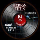 DJ Sessions 005 w/ Berkin Tetik featuring Dunny Freeze [Mar 22, 2016]