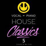 Dj Ben Fisher - Vocal - Piano - House Classics - Volume 5