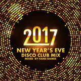 New Year's Eve Disco Club Mix 2017 - mixed by Hans Dames