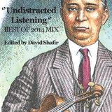 ''Undistracted Listening''- Best Of 2014 Mix- Edited By David Shafir