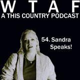 54. Sandra Speaks!
