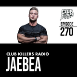 Club Killers Radio #270 - JaeBea