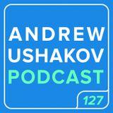 Andrew Ushakov Podcast #127