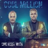 One Hour with ---> COOL MILLION