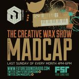 The Creative Wax Show Hosted By Madcap - 25-02-18