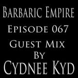 Barbaric Empire 067 (Guest Mix By Cydnee Kyd)