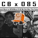 PAX West Wrap Up | CBx085 Straight Outta PAXWest