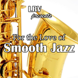FOR THE LOVE OF SMOOTH JAZZ