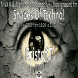 Kristof.T - Shapes Of Techno! (08) by TrixX K and Techno Connection UK Underground fm!
