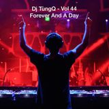 DJ TungQ - Vol 44 (Last Episode) Forever And A Day (Live Mix)