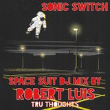Sonic Switch Space Suit DJ Mix by Robert Luis