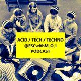 Acid / Tech / Techno @ESCwithM_O_I Podcast