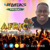 DJ Lyriks Presents African Full Gospel Mix Vol 2