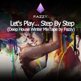Let's Play... Step By Step (Deep House Winter MixTape by Fazzy)