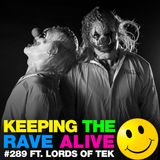 Keeping The Rave Alive Episode 289 featuring Lords of TEK