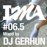 IMA#6.5 mixed by DJ GERHUN