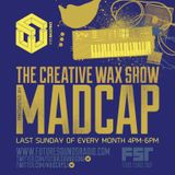 The Creative Wax Show Hosted By Madcap - 03-12-17