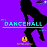 2016 DANCEHALL WRAP UP | PRESENTED BY DJ JEL