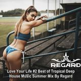 Love Your Life #2 ♦ Best of Tropical Deep House Music ♦ Summer Mix by Regard