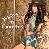 Taking It Country  with Dj Den Imasa