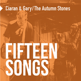 15 Songs - compiled by Ciaran & Gary (of The Autumn Stones)