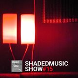 Shaded Music Show #15