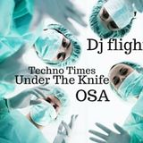 Dj Flight (Alaskan) - Techno Times (Under The Knife Mix) OSA April 2nd