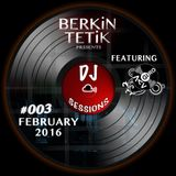 DJ Sessions 003 w/ Berkin Tetik featuring DJ Agiro [Feb 24, 2016]