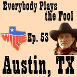 Everybody Plays the Fool, Ep. 54: Austin, TX