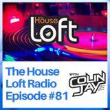 The House Loft Radio With DJ Colin Jay #81