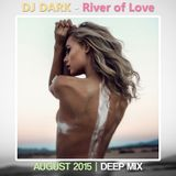 Dj Dark - River of Love (August 2015 Deep Mix) | FREE DOWNLOAD LINK + Tracklist in description