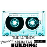 "Mashup Wreckaz Radio Presents: ""The Latinos Are In The Building"" Volume 1"