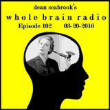 Whole Brain Radio, Episode 102 - 03-20-2016